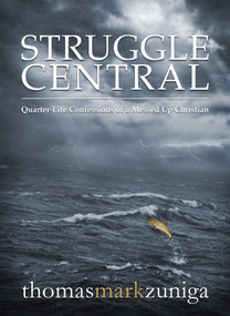 Struggle Central by Thomas Mark Zuniga