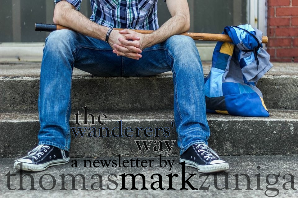 The Wanderers' Way: A Thomas Mark Zuniga Newsletter